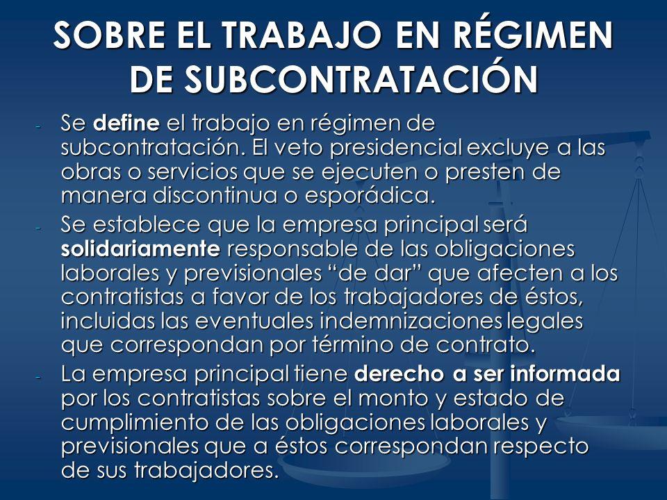 SOBRE EL TRABAJO EN RÉGIMEN DE SUBCONTRATACIÓN - Se define el trabajo en régimen de subcontratación. El veto presidencial excluye a las obras o servic