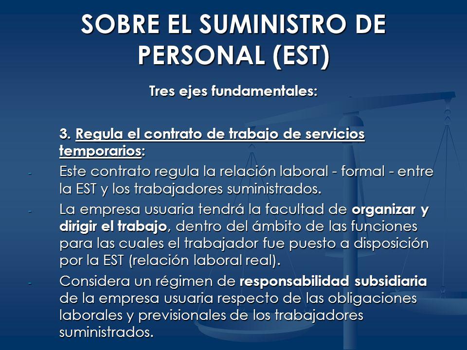 SOBRE EL SUMINISTRO DE PERSONAL (EST) Tres ejes fundamentales: 3. Regula el contrato de trabajo de servicios temporarios: - Este contrato regula la re