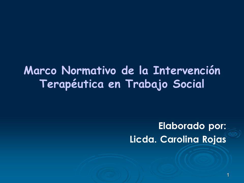 1 Marco Normativo de la Intervención Terapéutica en Trabajo Social Elaborado por: Licda. Carolina Rojas