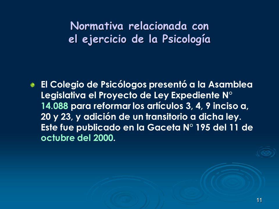 11 Normativa relacionada con el ejercicio de la Psicología El Colegio de Psicólogos presentó a la Asamblea Legislativa el Proyecto de Ley Expediente N