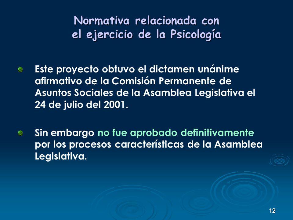 12 Normativa relacionada con el ejercicio de la Psicología Este proyecto obtuvo el dictamen unánime afirmativo de la Comisión Permanente de Asuntos So