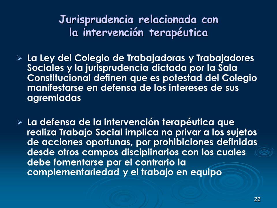 22 Jurisprudencia relacionada con la intervención terapéutica La Ley del Colegio de Trabajadoras y Trabajadores Sociales y la jurisprudencia dictada p