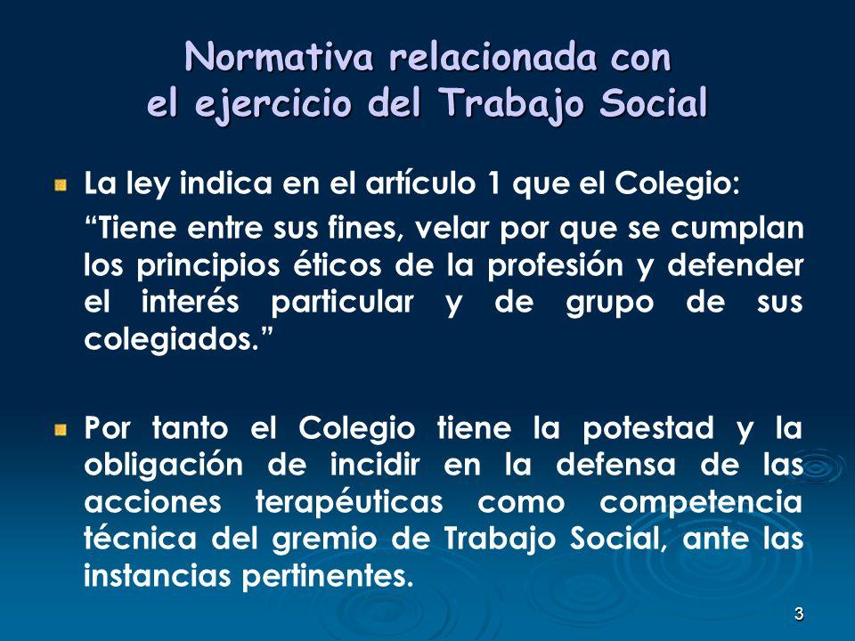 3 Normativa relacionada con el ejercicio del Trabajo Social La ley indica en el artículo 1 que el Colegio: Tiene entre sus fines, velar por que se cum