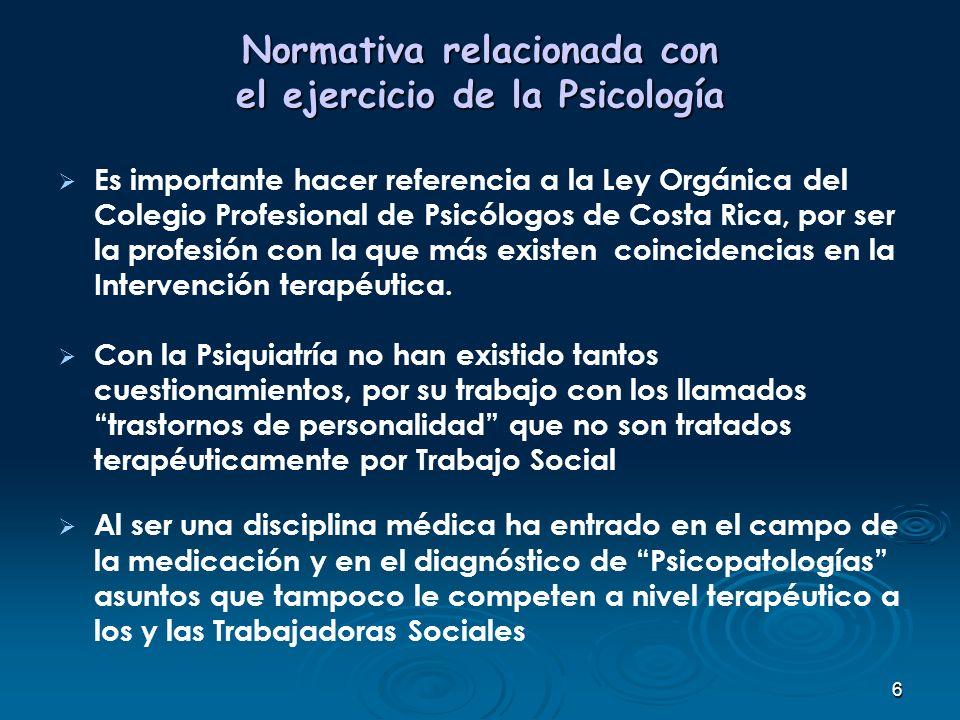 6 Normativa relacionada con el ejercicio de la Psicología Es importante hacer referencia a la Ley Orgánica del Colegio Profesional de Psicólogos de Co