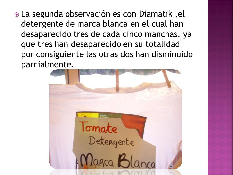 La segunda observación es con Diamatik,el detergente de marca blanca en el cual han desaparecido tres de cada cinco manchas, ya que tres han desaparec