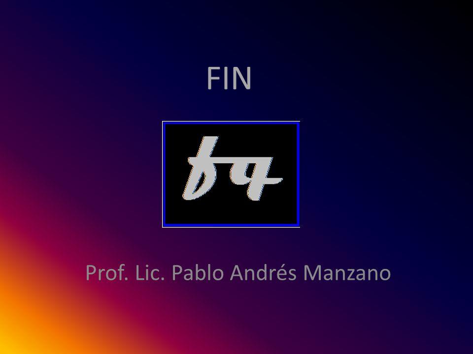 FIN Prof. Lic. Pablo Andrés Manzano