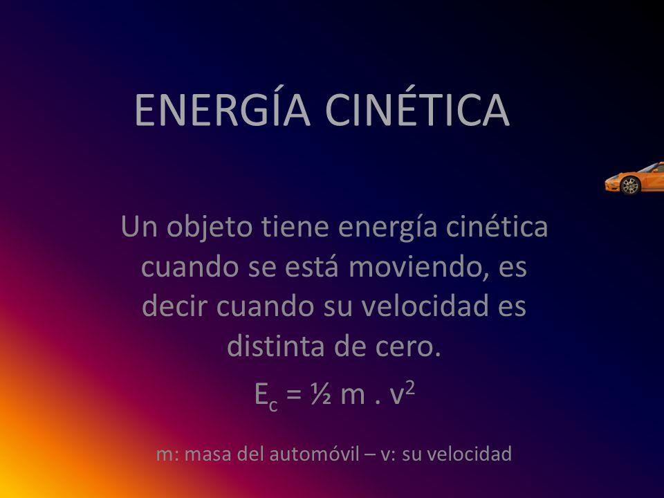 ENERGÍA CINÉTICA Un objeto tiene energía cinética cuando se está moviendo, es decir cuando su velocidad es distinta de cero. E c = ½ m. v 2 m: masa de