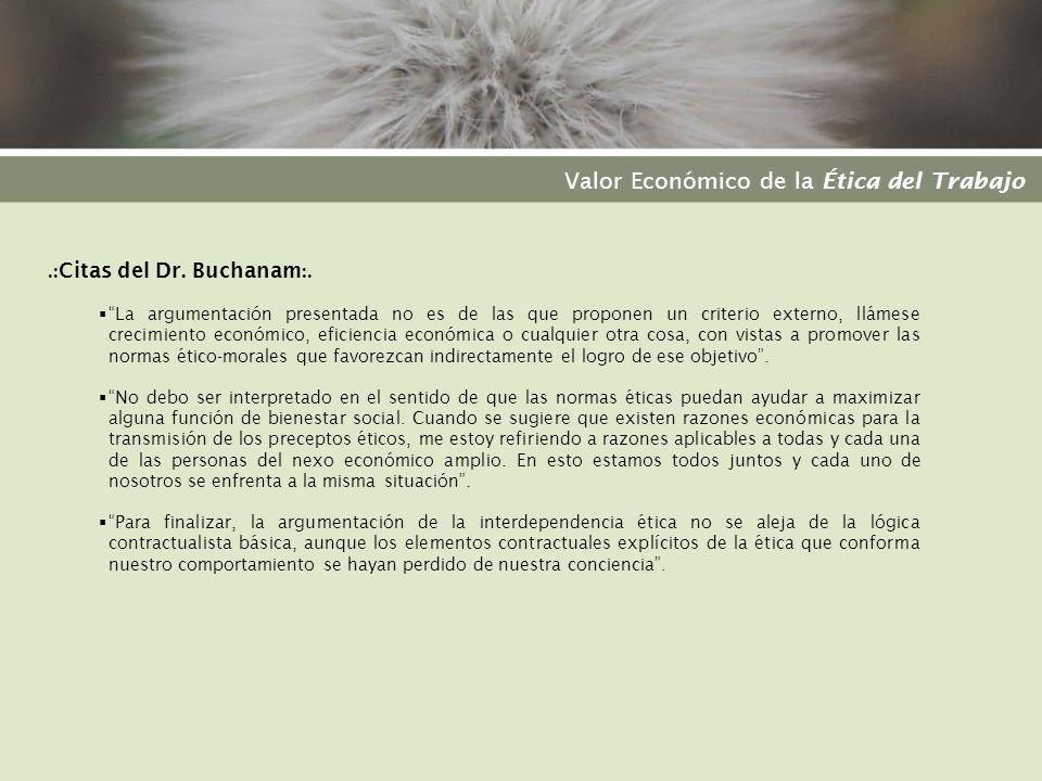 Valor Económico de la Ética del Trabajo.: Citas del Dr. Buchanam :. La argumentación presentada no es de las que proponen un criterio externo, llámese
