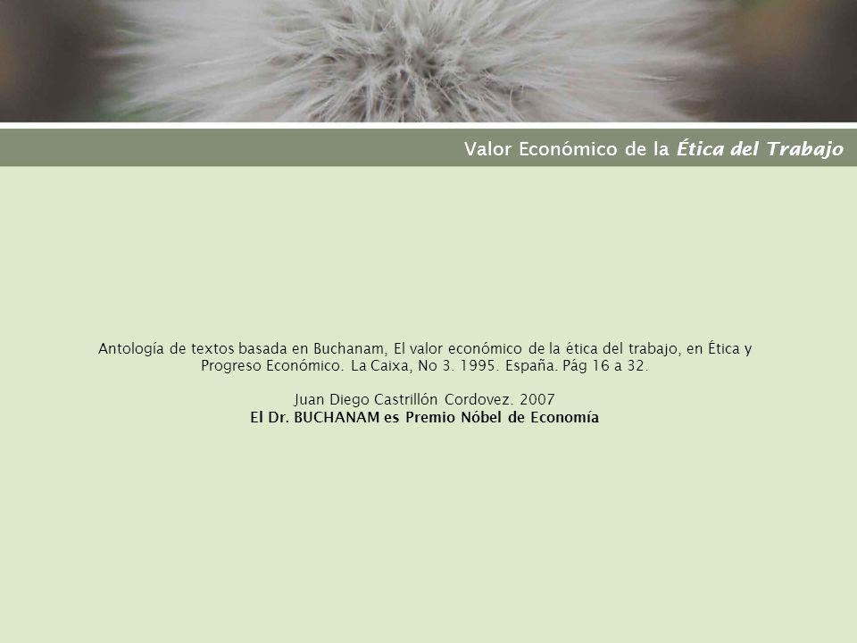 Antología de textos basada en Buchanam, El valor económico de la ética del trabajo, en Ética y Progreso Económico. La Caixa, No 3. 1995. España. Pág 1