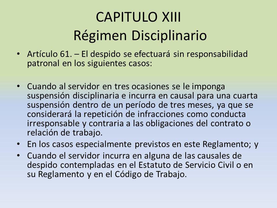 CAPITULO XIII Régimen Disciplinario Artículo 61. – El despido se efectuará sin responsabilidad patronal en los siguientes casos: Cuando al servidor en