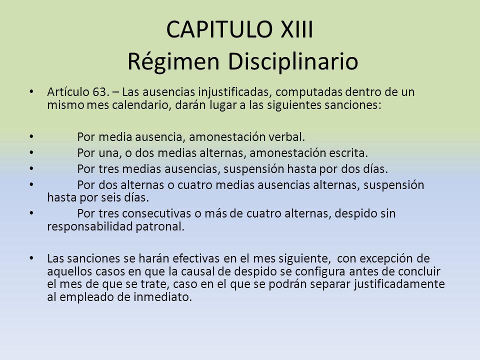 CAPITULO XIII Régimen Disciplinario Artículo 63. – Las ausencias injustificadas, computadas dentro de un mismo mes calendario, darán lugar a las sigui