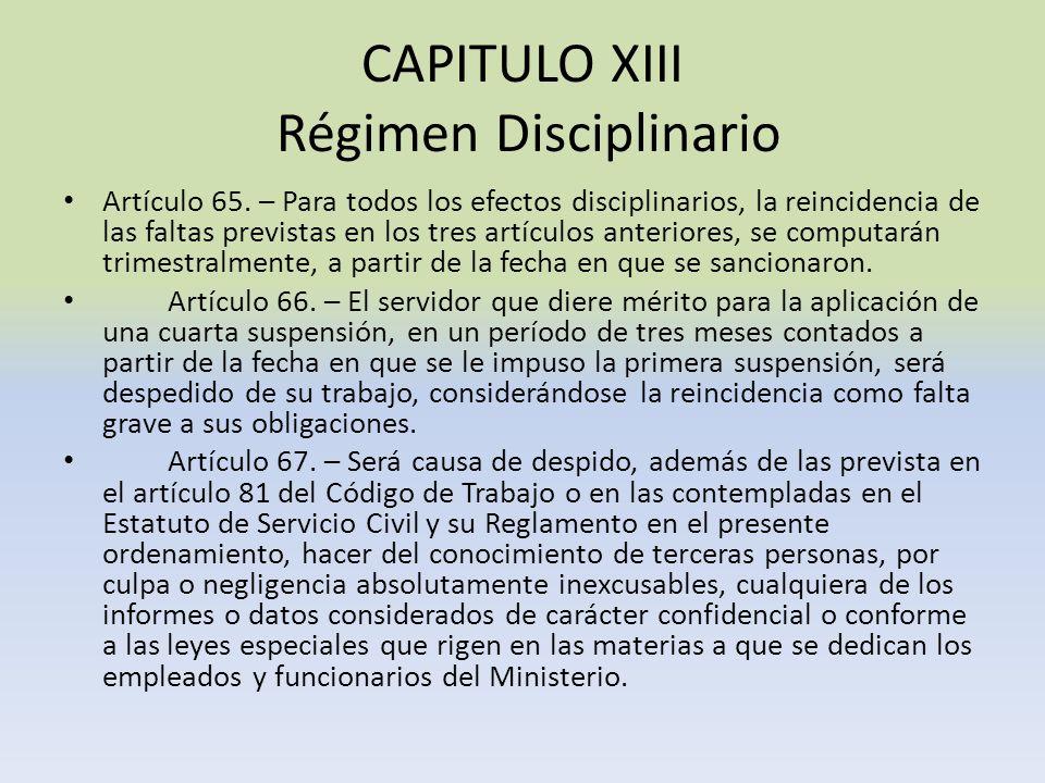CAPITULO XIII Régimen Disciplinario Artículo 65. – Para todos los efectos disciplinarios, la reincidencia de las faltas previstas en los tres artículo