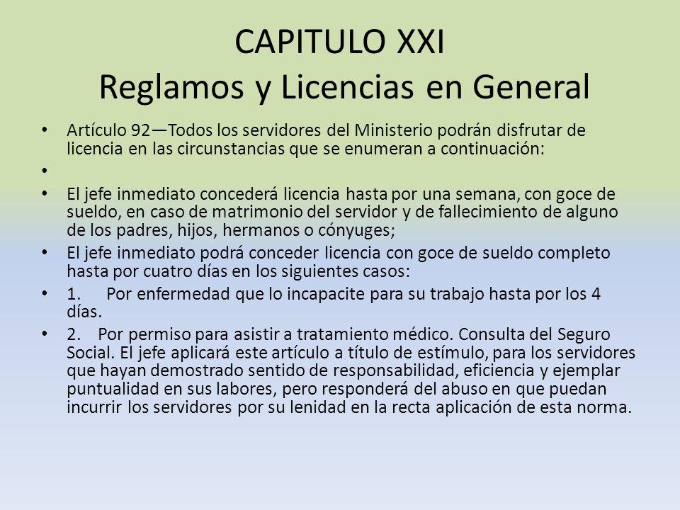 CAPITULO XXI Reglamos y Licencias en General Artículo 92Todos los servidores del Ministerio podrán disfrutar de licencia en las circunstancias que se