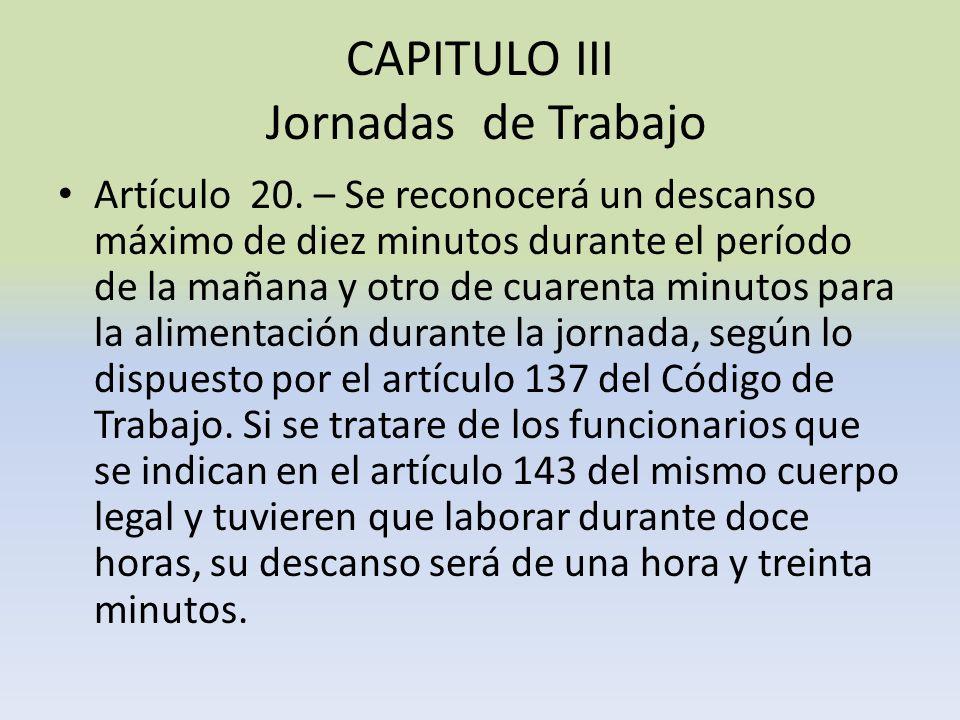 CAPITULO III Jornadas de Trabajo Artículo 20. – Se reconocerá un descanso máximo de diez minutos durante el período de la mañana y otro de cuarenta mi