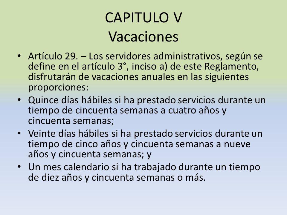 CAPITULO V Vacaciones Artículo 29. – Los servidores administrativos, según se define en el artículo 3°, inciso a) de este Reglamento, disfrutarán de v