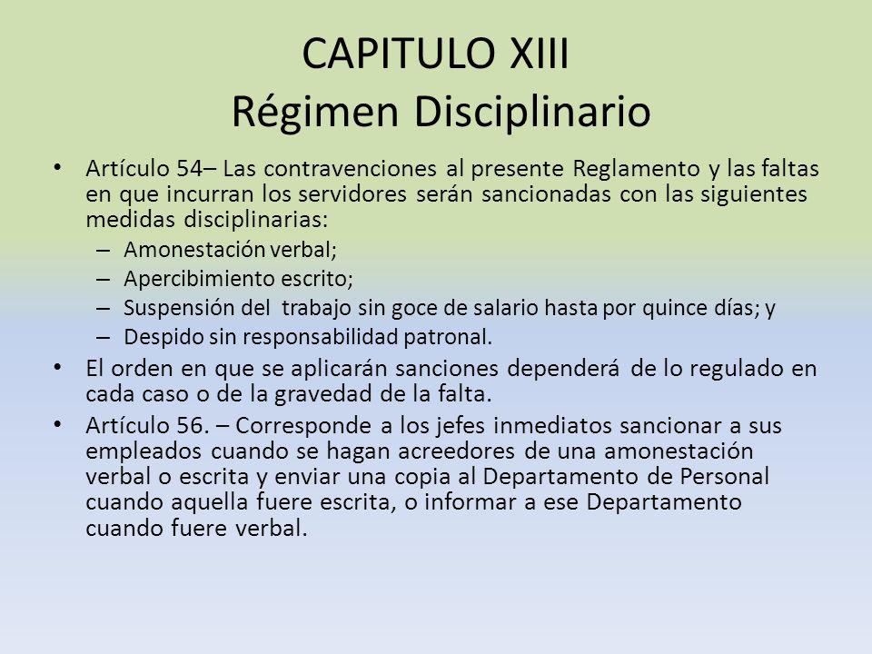 CAPITULO XIII Régimen Disciplinario Artículo 54– Las contravenciones al presente Reglamento y las faltas en que incurran los servidores serán sanciona