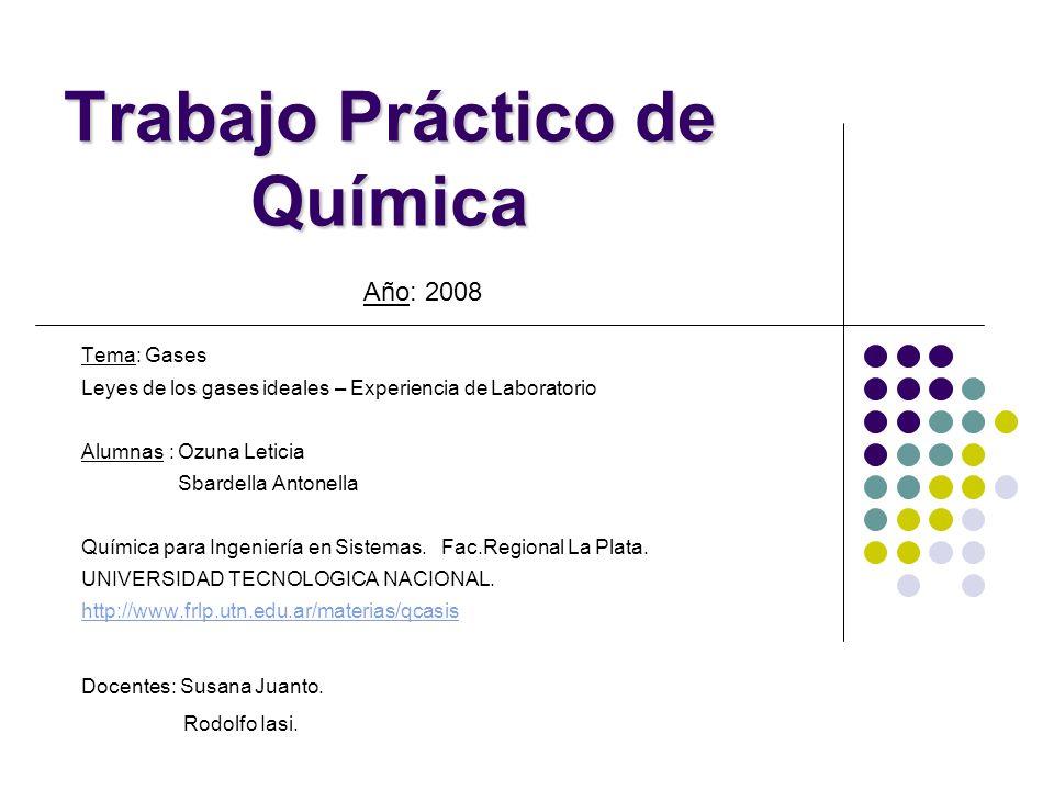 Trabajo Práctico de Química Tema: Gases Leyes de los gases ideales – Experiencia de Laboratorio Alumnas : Ozuna Leticia Sbardella Antonella Química pa