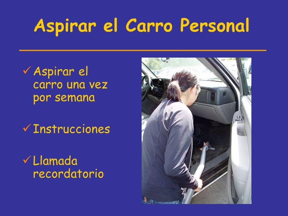 Aspirar el Carro Personal Aspirar el carro una vez por semana Instrucciones Llamada recordatorio