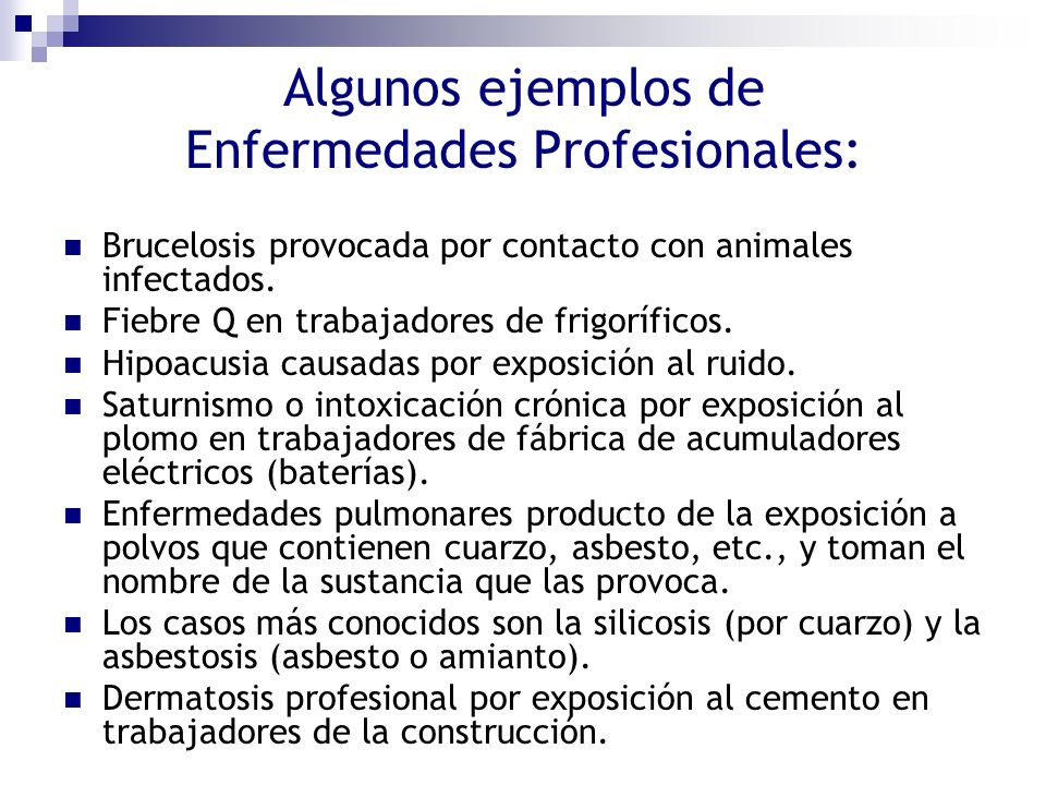 Algunos ejemplos de Enfermedades Profesionales: Brucelosis provocada por contacto con animales infectados. Fiebre Q en trabajadores de frigoríficos. H