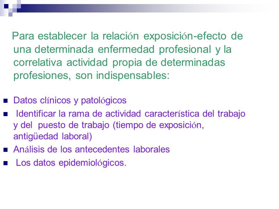 Para establecer la relaci ó n exposici ó n-efecto de una determinada enfermedad profesional y la correlativa actividad propia de determinadas profesio