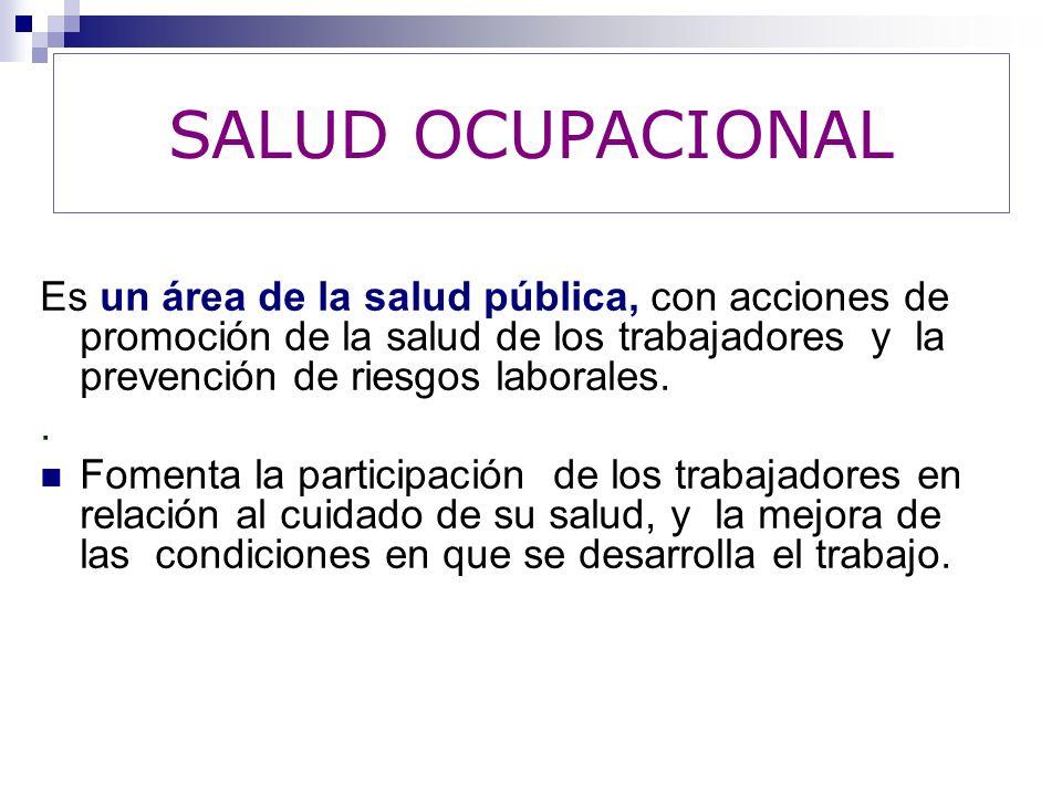Es un área de la salud pública, con acciones de promoción de la salud de los trabajadores y la prevención de riesgos laborales.. Fomenta la participac