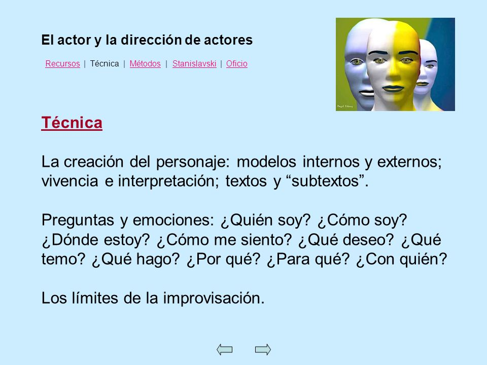 Técnica La creación del personaje: modelos internos y externos; vivencia e interpretación; textos y subtextos. Preguntas y emociones: ¿Quién soy? ¿Cóm