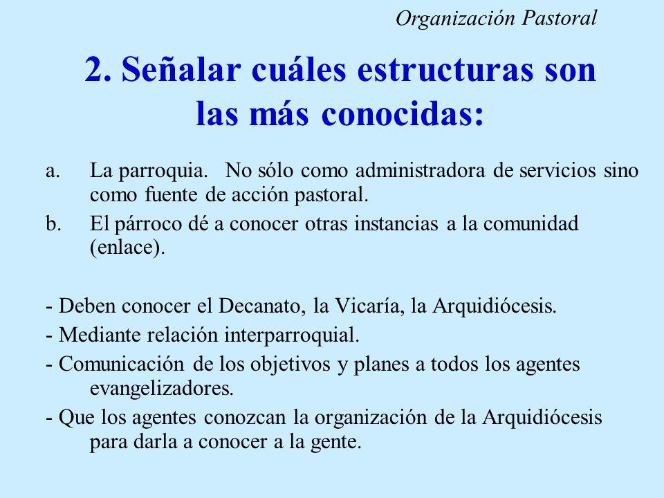 2. Señalar cuáles estructuras son las más conocidas: a.La parroquia. No sólo como administradora de servicios sino como fuente de acción pastoral. b.E