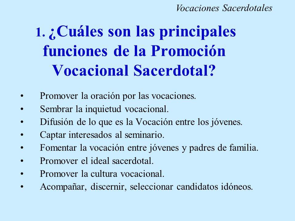 1. ¿Cuáles son las principales funciones de la Promoción Vocacional Sacerdotal? Promover la oración por las vocaciones. Sembrar la inquietud vocaciona