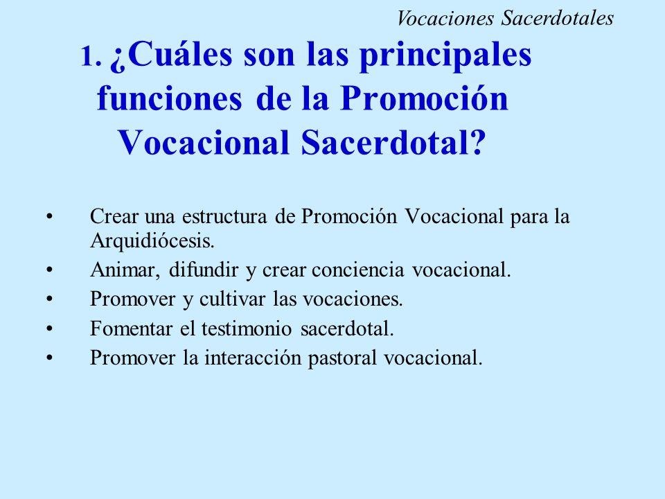 1. ¿Cuáles son las principales funciones de la Promoción Vocacional Sacerdotal? Crear una estructura de Promoción Vocacional para la Arquidiócesis. An
