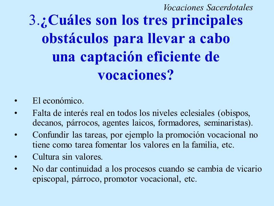 3.¿Cuáles son los tres principales obstáculos para llevar a cabo una captación eficiente de vocaciones? El económico. Falta de interés real en todos l