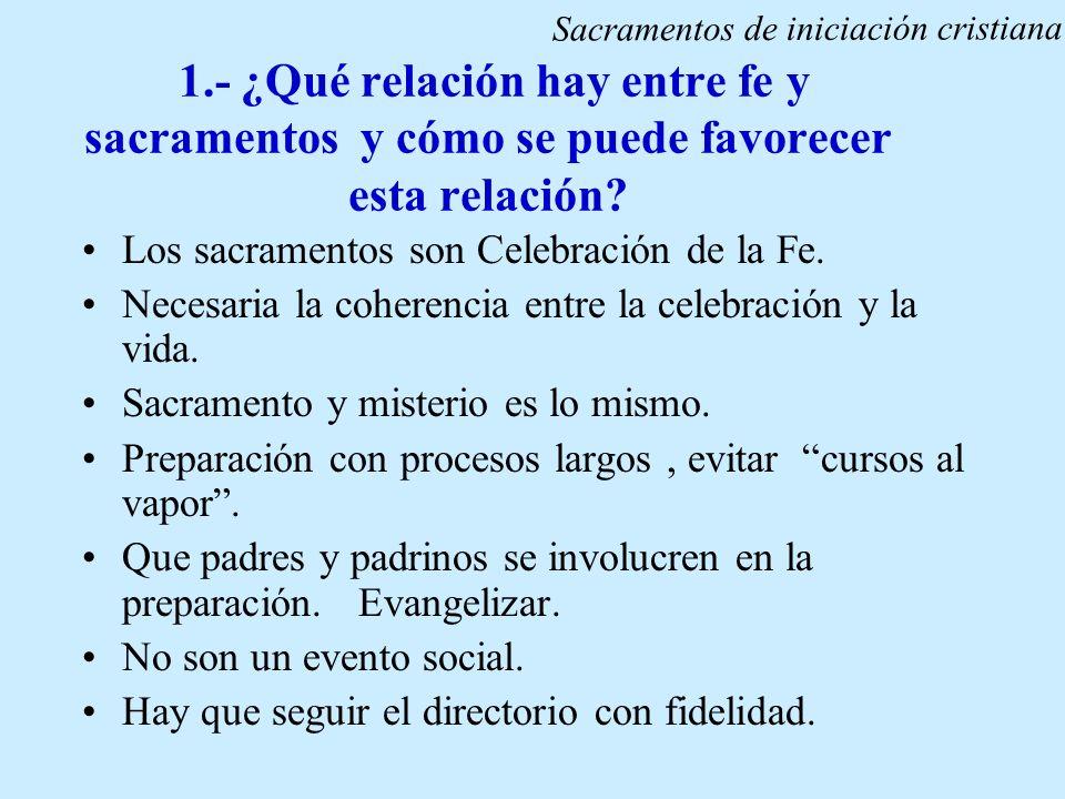 1.- ¿Qué relación hay entre fe y sacramentos y cómo se puede favorecer esta relación? Los sacramentos son Celebración de la Fe. Necesaria la coherenci