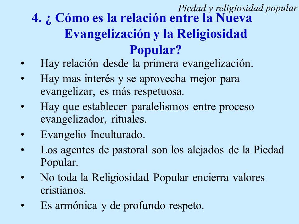 4. ¿ Cómo es la relación entre la Nueva Evangelización y la Religiosidad Popular? Hay relación desde la primera evangelización. Hay mas interés y se a