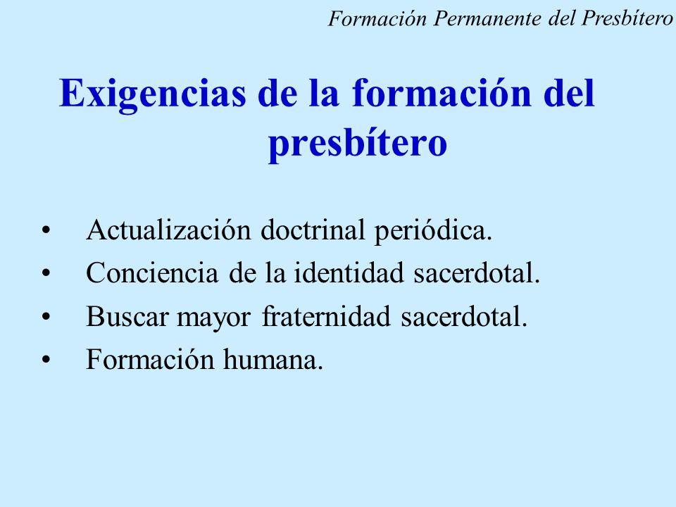 Exigencias de la formación del presbítero Actualización doctrinal periódica. Conciencia de la identidad sacerdotal. Buscar mayor fraternidad sacerdota