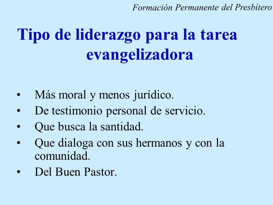 Tipo de liderazgo para la tarea evangelizadora Más moral y menos jurídico. De testimonio personal de servicio. Que busca la santidad. Que dialoga con