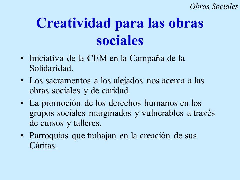 Creatividad para las obras sociales Iniciativa de la CEM en la Campaña de la Solidaridad. Los sacramentos a los alejados nos acerca a las obras social