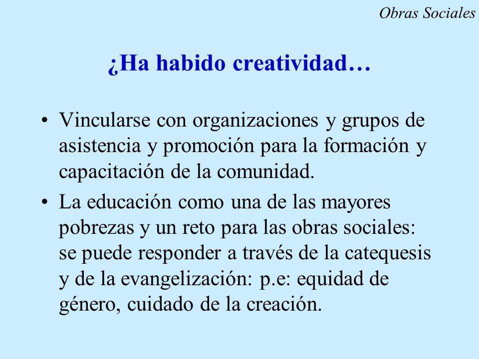 ¿Ha habido creatividad… Vincularse con organizaciones y grupos de asistencia y promoción para la formación y capacitación de la comunidad. La educació