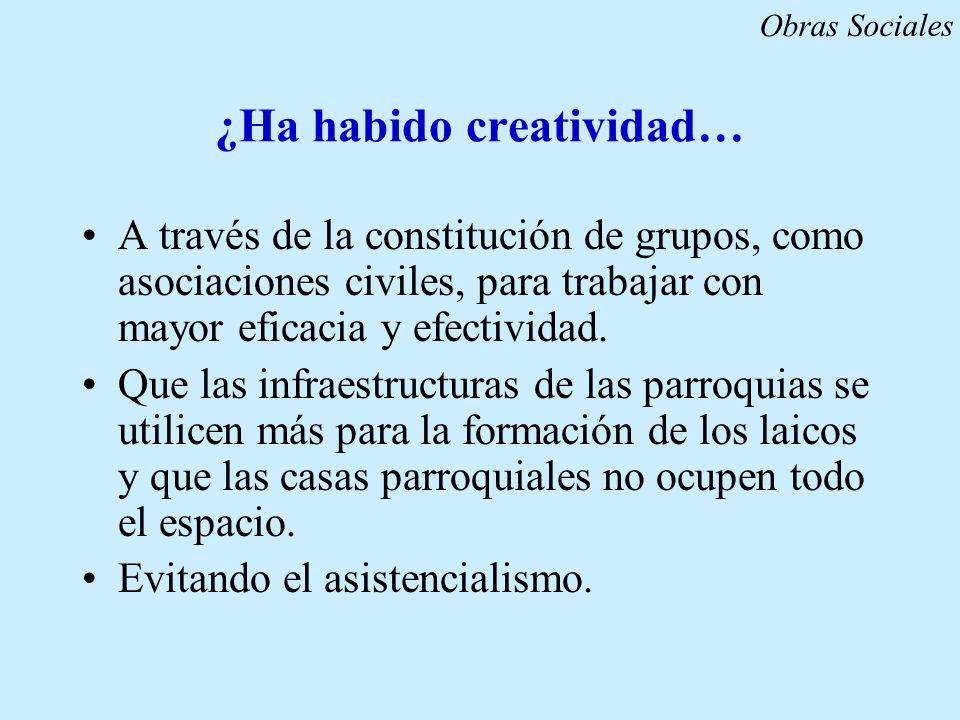 ¿Ha habido creatividad… A través de la constitución de grupos, como asociaciones civiles, para trabajar con mayor eficacia y efectividad. Que las infr