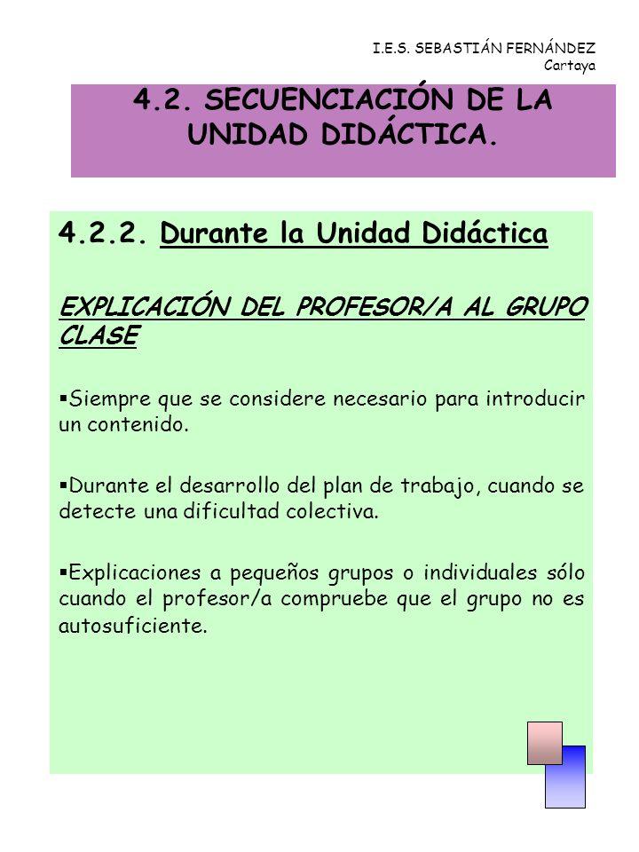 4.2. SECUENCIACIÓN DE LA UNIDAD DIDÁCTICA. 4.2.2. Durante la Unidad Didáctica EXPLICACIÓN DEL PROFESOR/A AL GRUPO CLASE Siempre que se considere neces