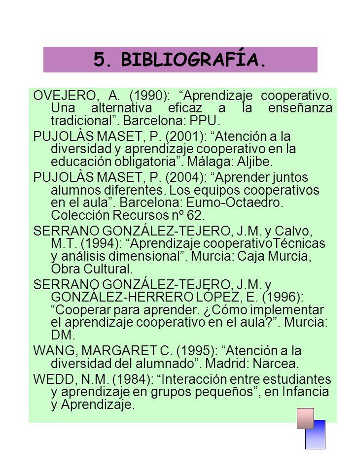 OVEJERO, A. (1990): Aprendizaje cooperativo. Una alternativa eficaz a la enseñanza tradicional. Barcelona: PPU. PUJOLÀS MASET, P. (2001): Atención a l