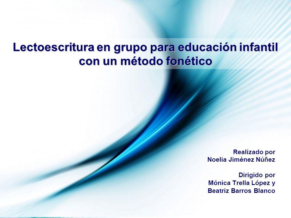 Page 1 Lectoescritura en grupo para educación infantil con un método fonético Realizado por Noelia Jiménez Núñez Dirigido por Mónica Trella López y Be