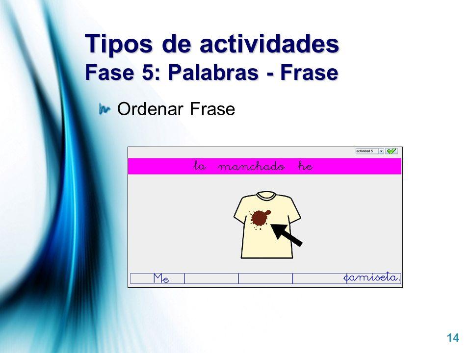 Page 14 Tipos de actividades Fase 5: Palabras - Frase Ordenar Frase