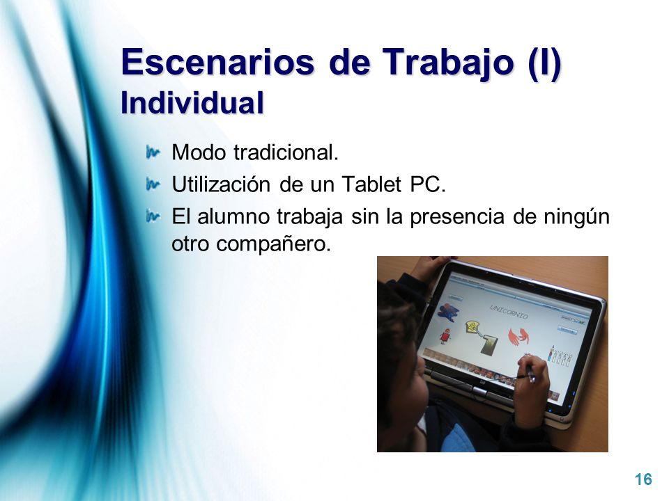 Page 16 Escenarios de Trabajo (I) Individual Modo tradicional. Utilización de un Tablet PC. El alumno trabaja sin la presencia de ningún otro compañer