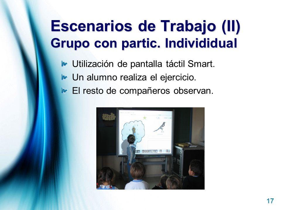 Page 17 Escenarios de Trabajo (II) Grupo con partic. Individidual Utilización de pantalla táctil Smart. Un alumno realiza el ejercicio. El resto de co
