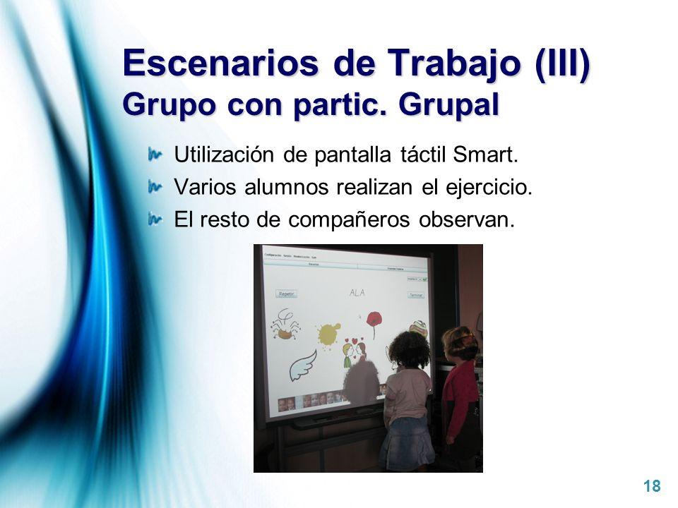 Page 18 Escenarios de Trabajo (III) Grupo con partic. Grupal Utilización de pantalla táctil Smart. Varios alumnos realizan el ejercicio. El resto de c