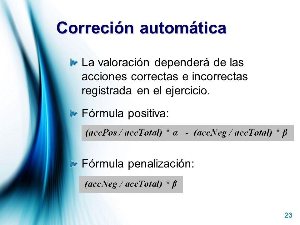 Page 23 Correción automática La valoración dependerá de las acciones correctas e incorrectas registrada en el ejercicio. Fórmula positiva: Fórmula pen