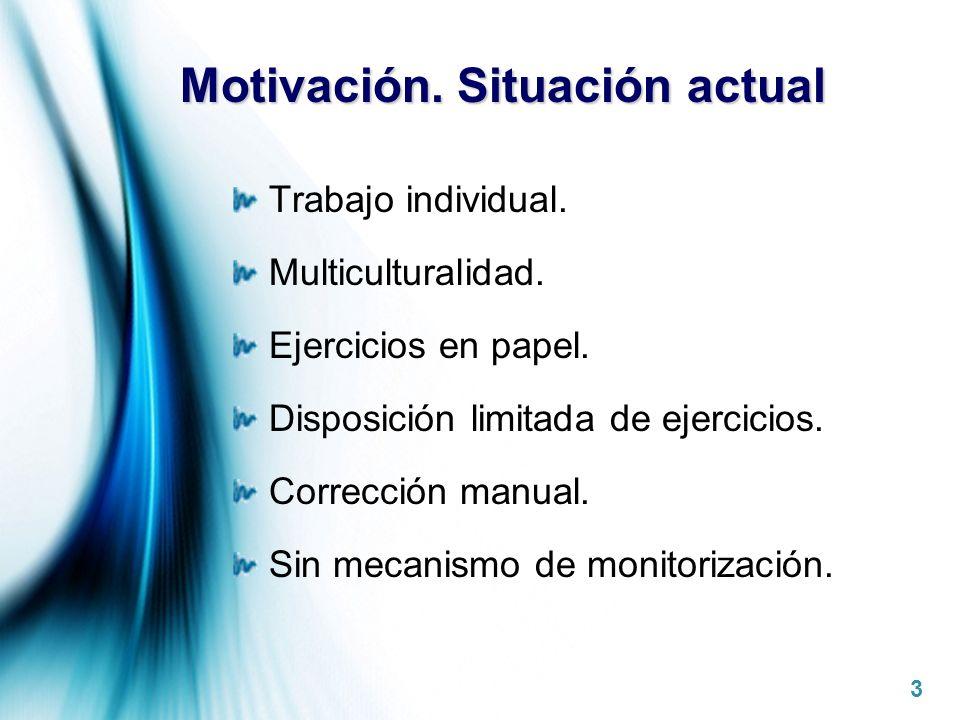 Page 3 Motivación. Situación actual Trabajo individual. Multiculturalidad. Ejercicios en papel. Disposición limitada de ejercicios. Corrección manual.