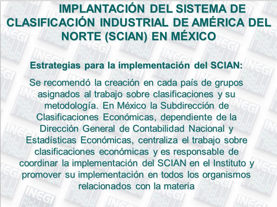 IMPLANTACIÓN DEL SISTEMA DE CLASIFICACIÓN INDUSTRIAL DE AMÉRICA DEL NORTE (SCIAN) EN MÉXICO Estrategias para la implementación del SCIAN: Se recomendó
