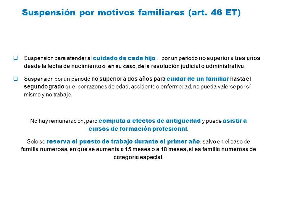 Suspensión por motivos familiares (art. 46 ET) Suspensión para atender al cuidado de cada hijo, por un periodo no superior a tres años desde la fecha