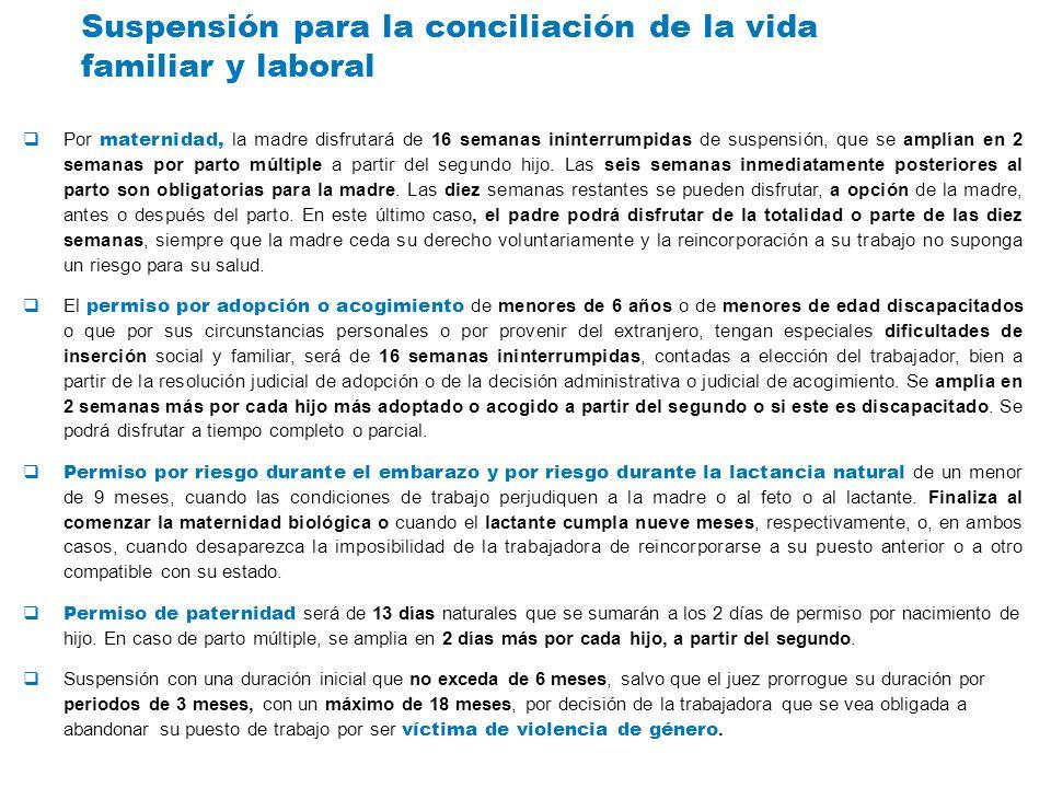 Suspensión para la conciliación de la vida familiar y laboral Por maternidad, la madre disfrutará de 16 semanas ininterrumpidas de suspensión, que se