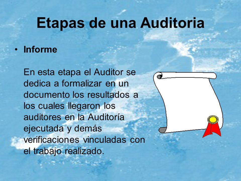Etapas de una Auditoria Informe En esta etapa el Auditor se dedica a formalizar en un documento los resultados a los cuales llegaron los auditores en